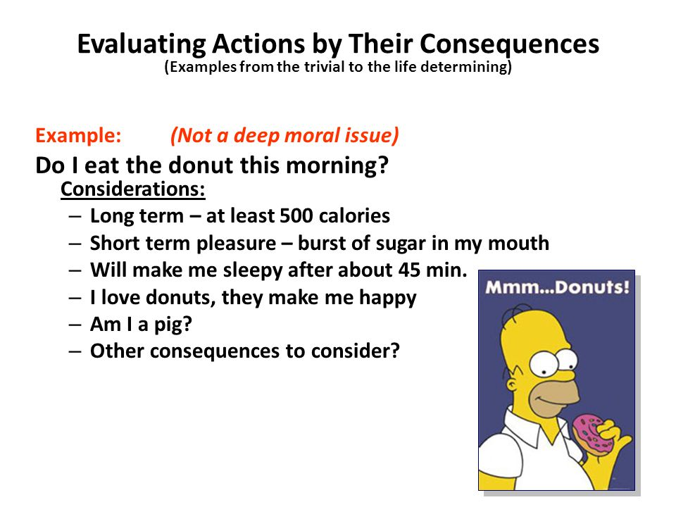 Evaluating Actions by Their Consequences (Examples from the trivial to the life determining)