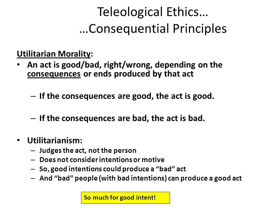 Teleological Ethics… …Consequential Principles