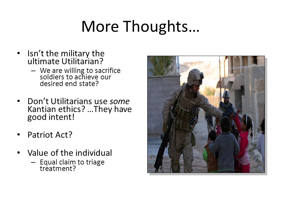 More Thoughts… Isn't the military the ultimate Utilitarian