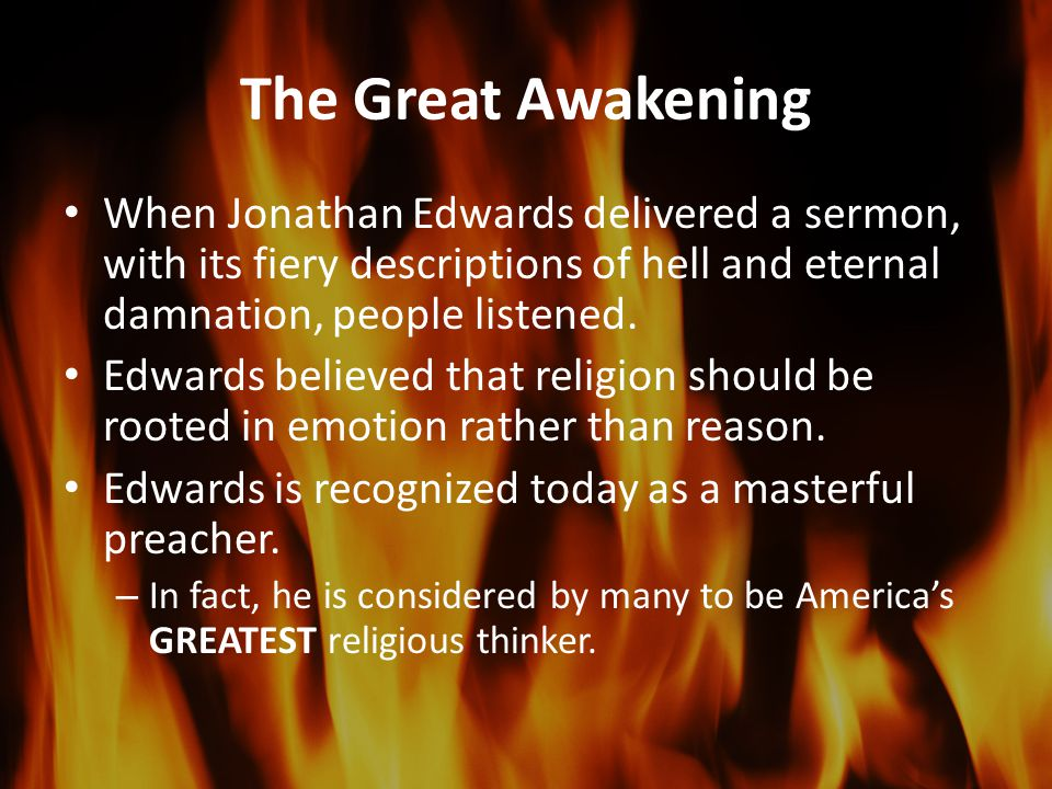 The Great Awakening When Jonathan Edwards delivered a sermon, with its fiery descriptions of hell and eternal damnation, people listened.