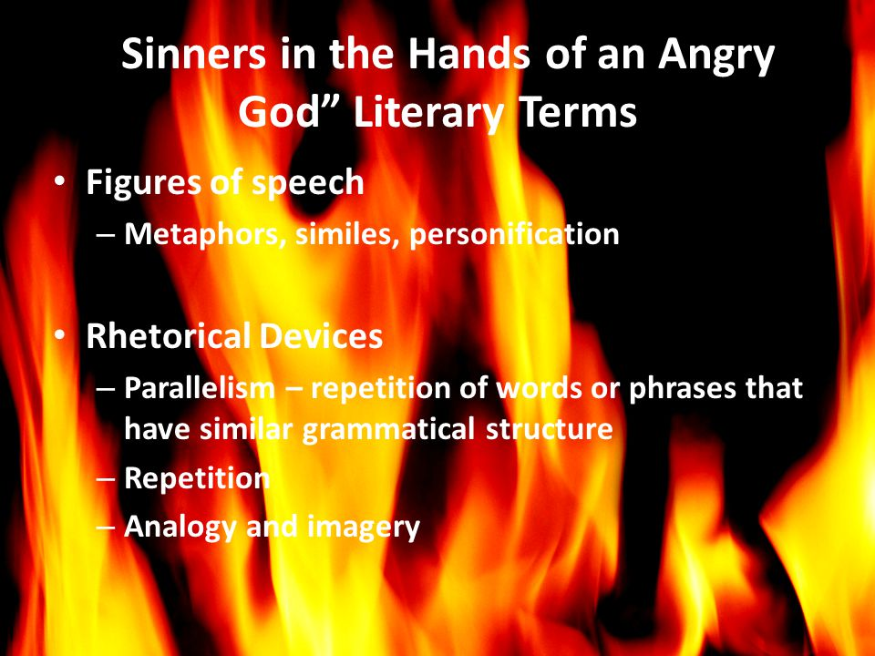 literary devices in sinners in the hands of an angry god essay Sinners in the hands of an angry god edwards changes the terms of his metaphor to emphasize god sinners in the hands of an angry god part 1 litcharts.