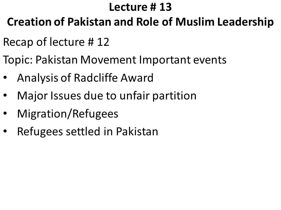 Lecture # 13 Creation of Pakistan and Role of Muslim Leadership