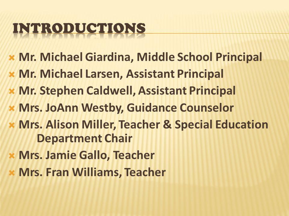 Introductions Mr. Michael Giardina, Middle School Principal