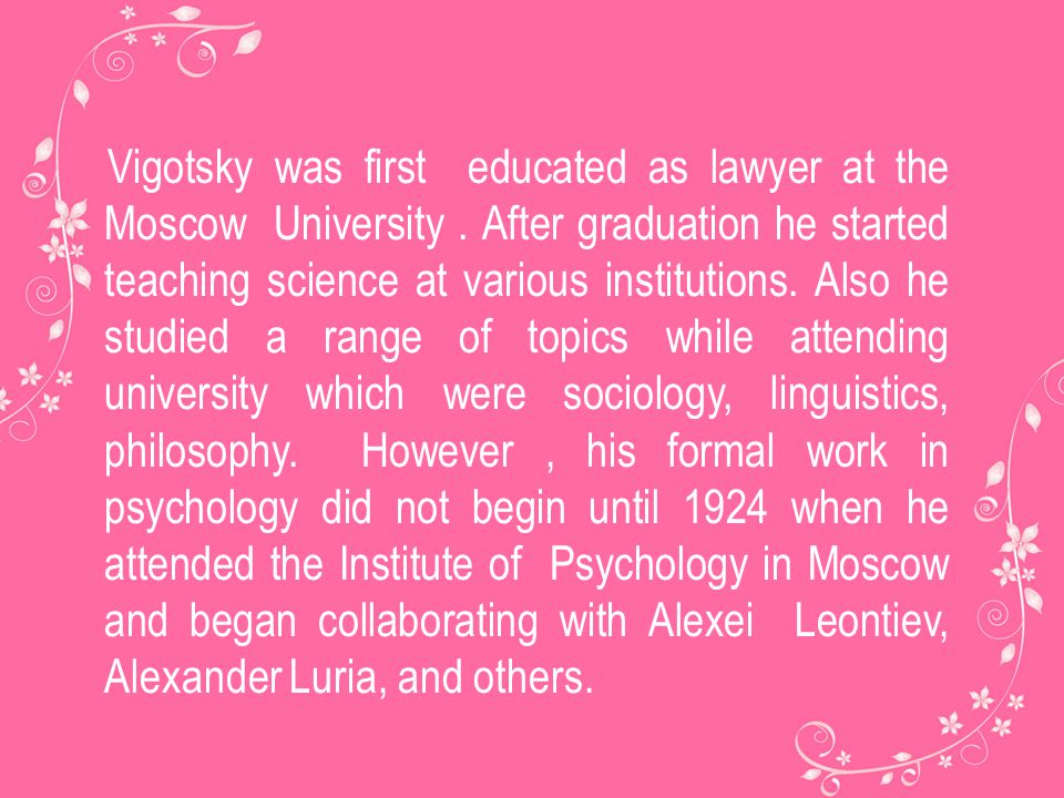 Vigotsky was first educated as lawyer at the Moscow University