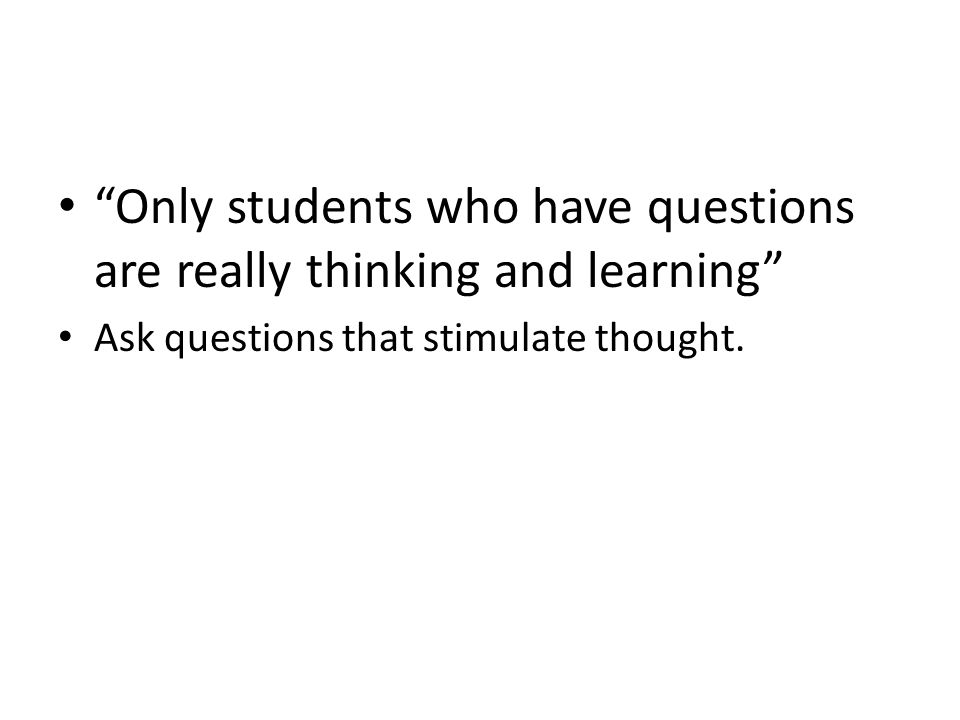 Only students who have questions are really thinking and learning