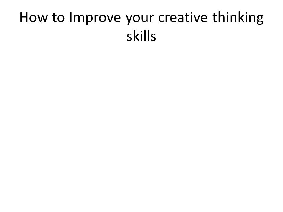 How to Improve your creative thinking skills