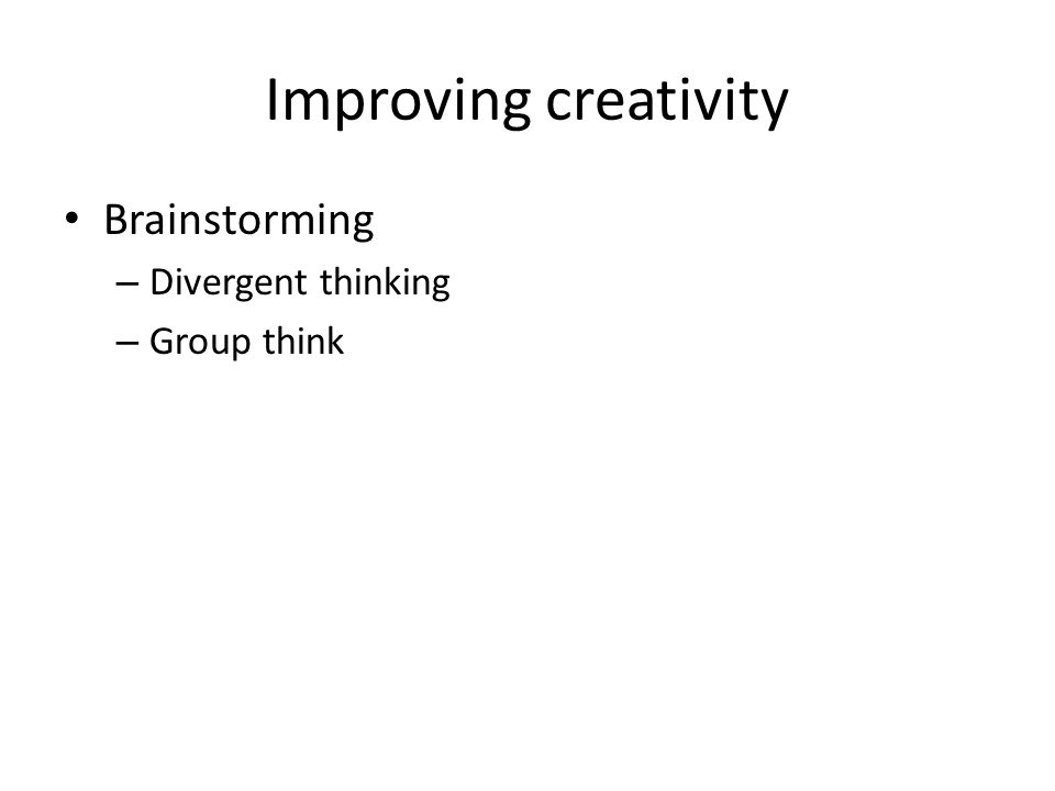 Improving creativity Brainstorming Divergent thinking Group think