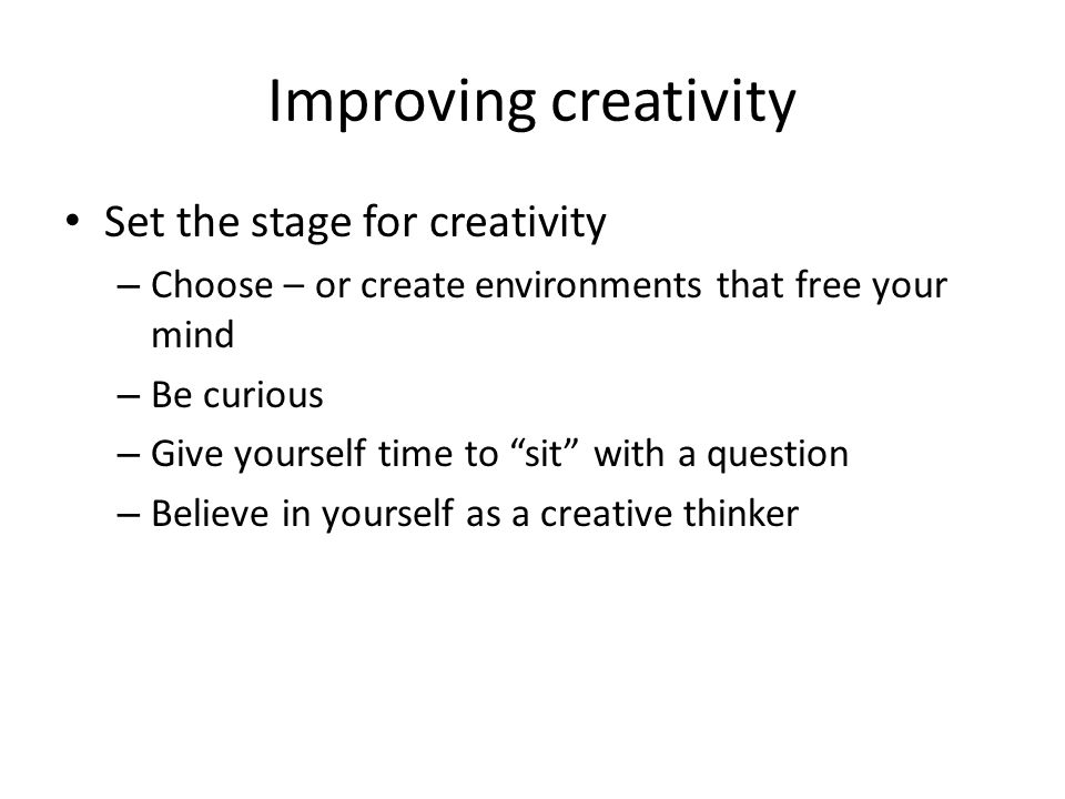 Improving creativity Set the stage for creativity