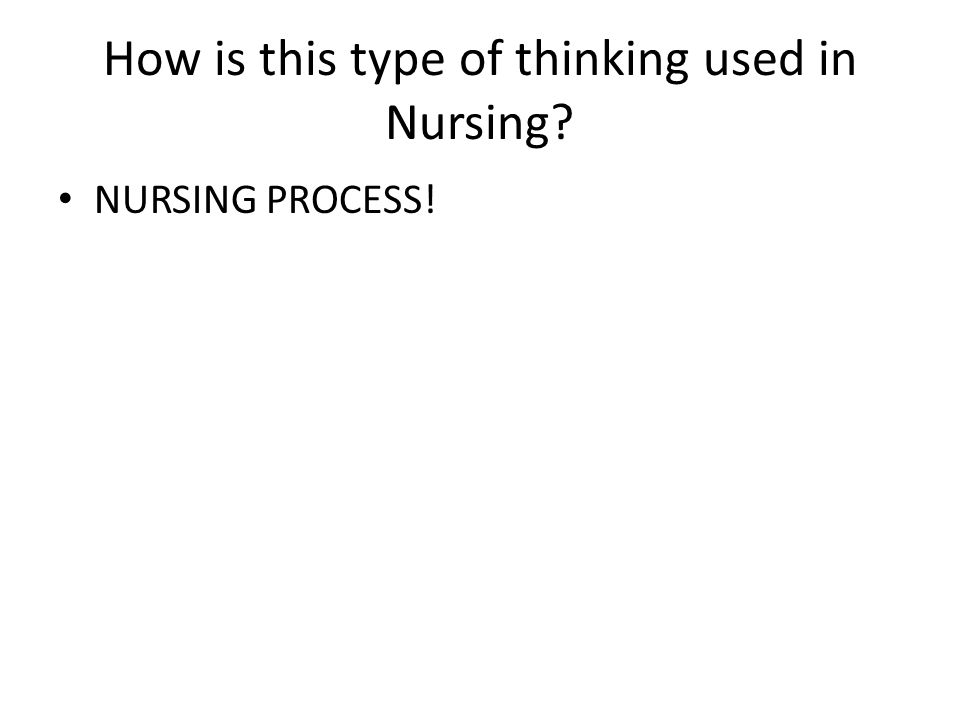 How is this type of thinking used in Nursing