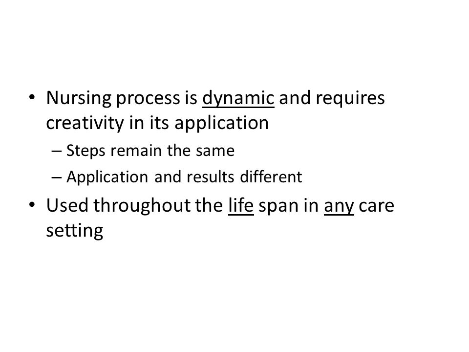 Nursing process is dynamic and requires creativity in its application