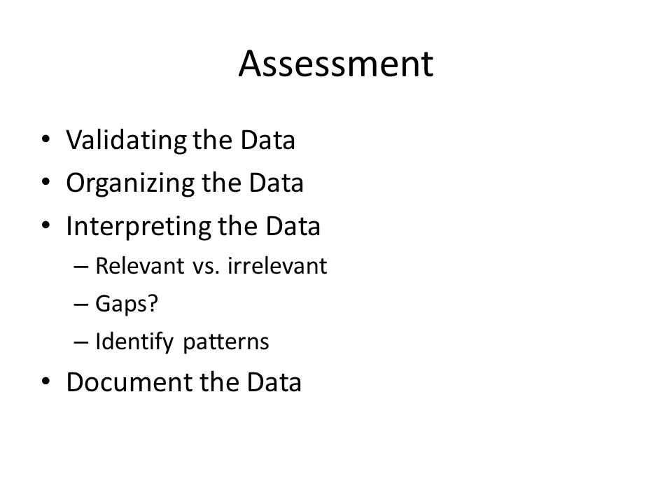 Assessment Validating the Data Organizing the Data