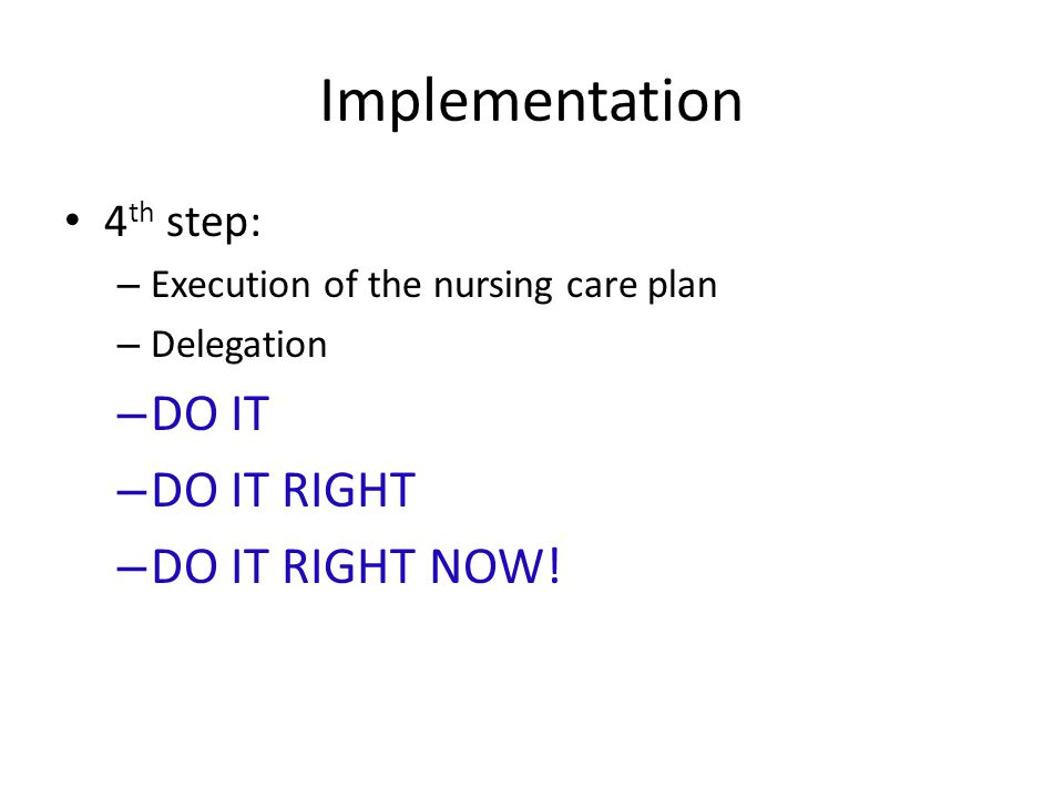 Implementation DO IT DO IT RIGHT DO IT RIGHT NOW! 4th step: