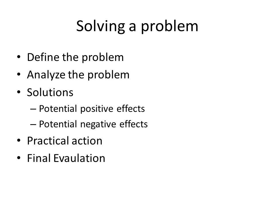 Solving a problem Define the problem Analyze the problem Solutions