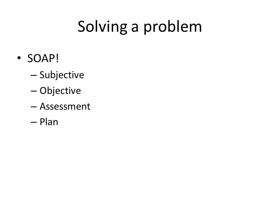 Solving a problem SOAP! Subjective Objective Assessment Plan