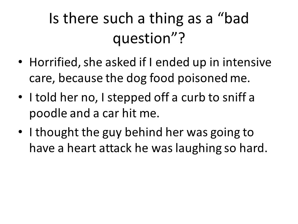 Is there such a thing as a bad question