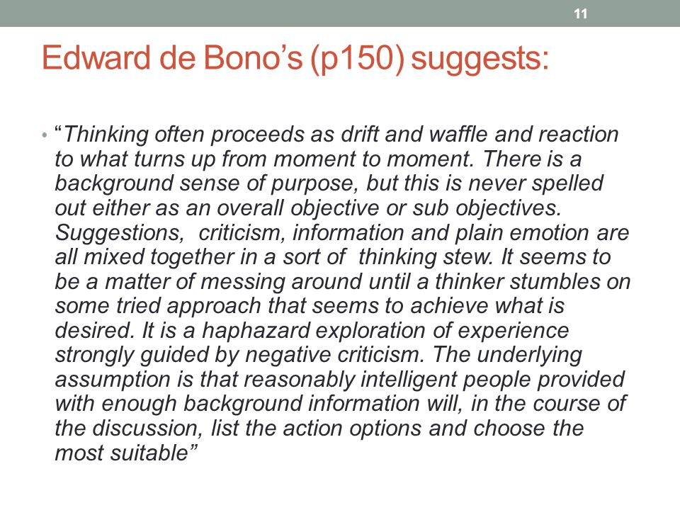 Edward de Bono's (p150) suggests: