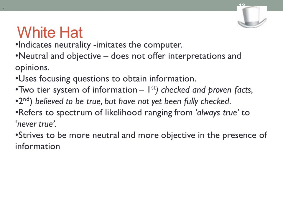 White Hat Indicates neutrality -imitates the computer.