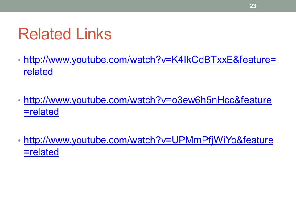 Related Links http://www.youtube.com/watch v=K4IkCdBTxxE&feature=related. http://www.youtube.com/watch v=o3ew6h5nHcc&feature=related.