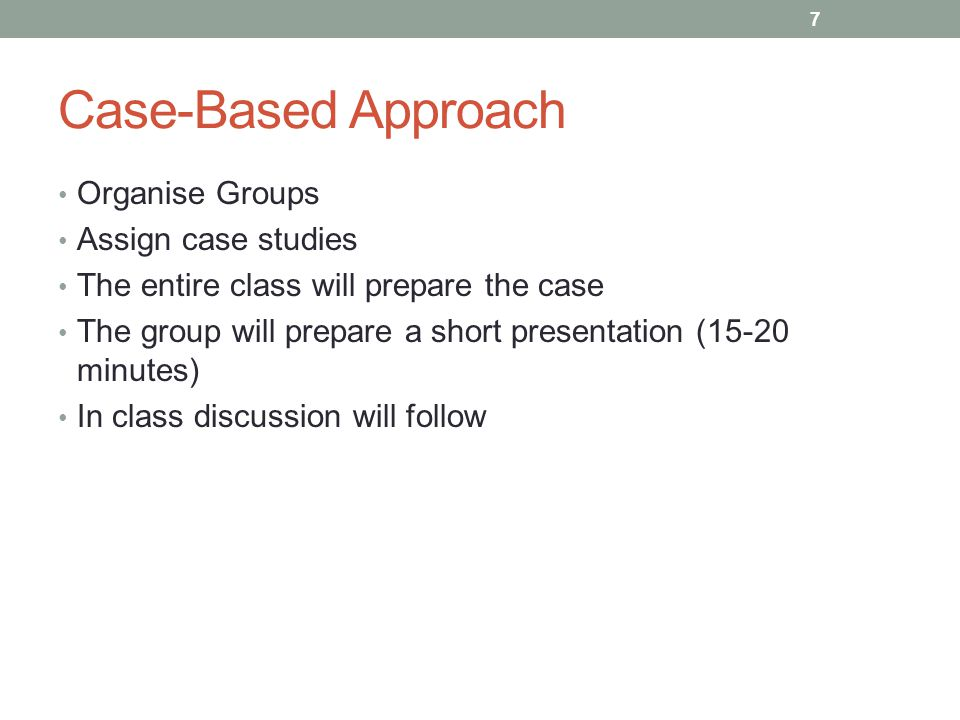 Case-Based Approach Organise Groups Assign case studies