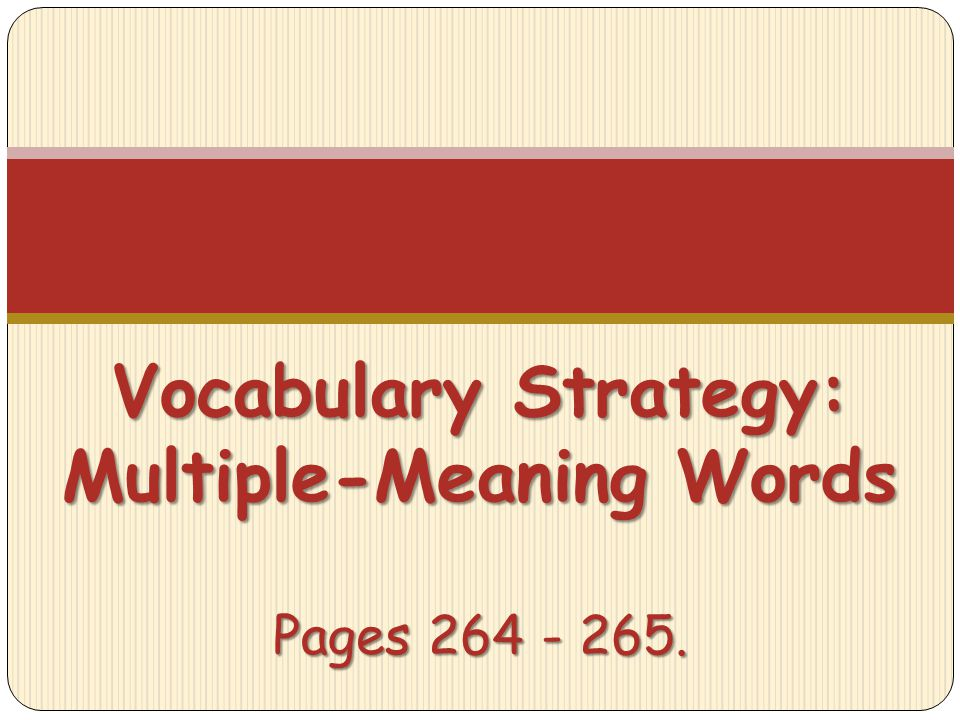 Vocabulary Strategy: Multiple-Meaning Words Pages 264 - 265.