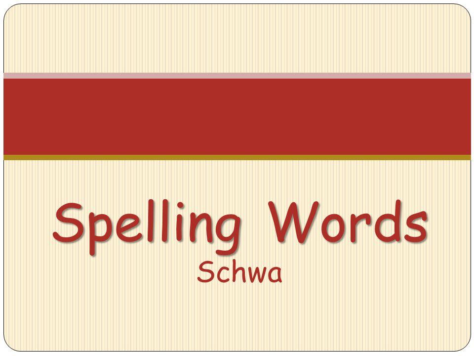 Spelling Words Schwa