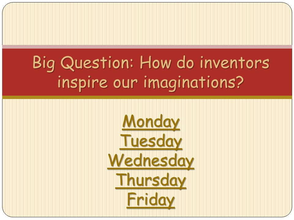 Big Question: How do inventors inspire our imaginations