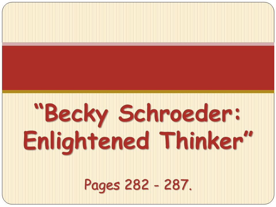 Becky Schroeder: Enlightened Thinker Pages 282 - 287.