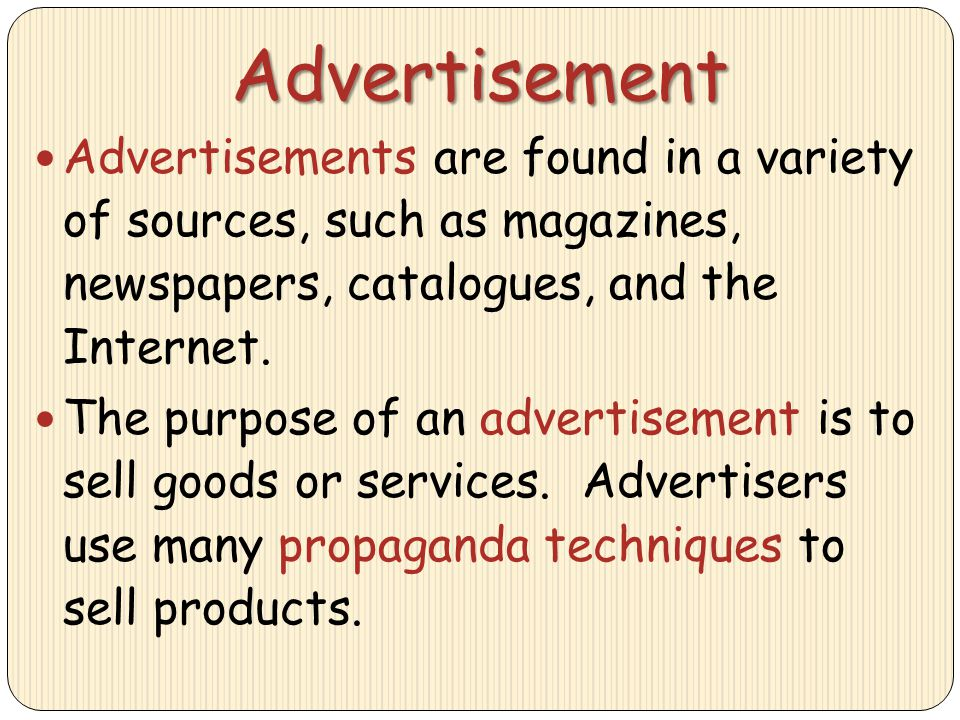 Advertisement Advertisements are found in a variety of sources, such as magazines, newspapers, catalogues, and the Internet.