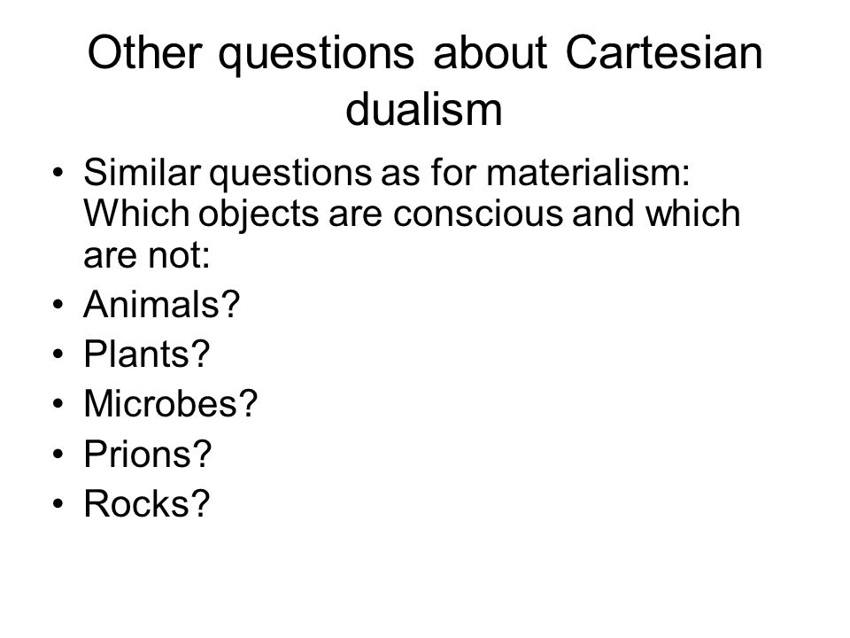 Other questions about Cartesian dualism