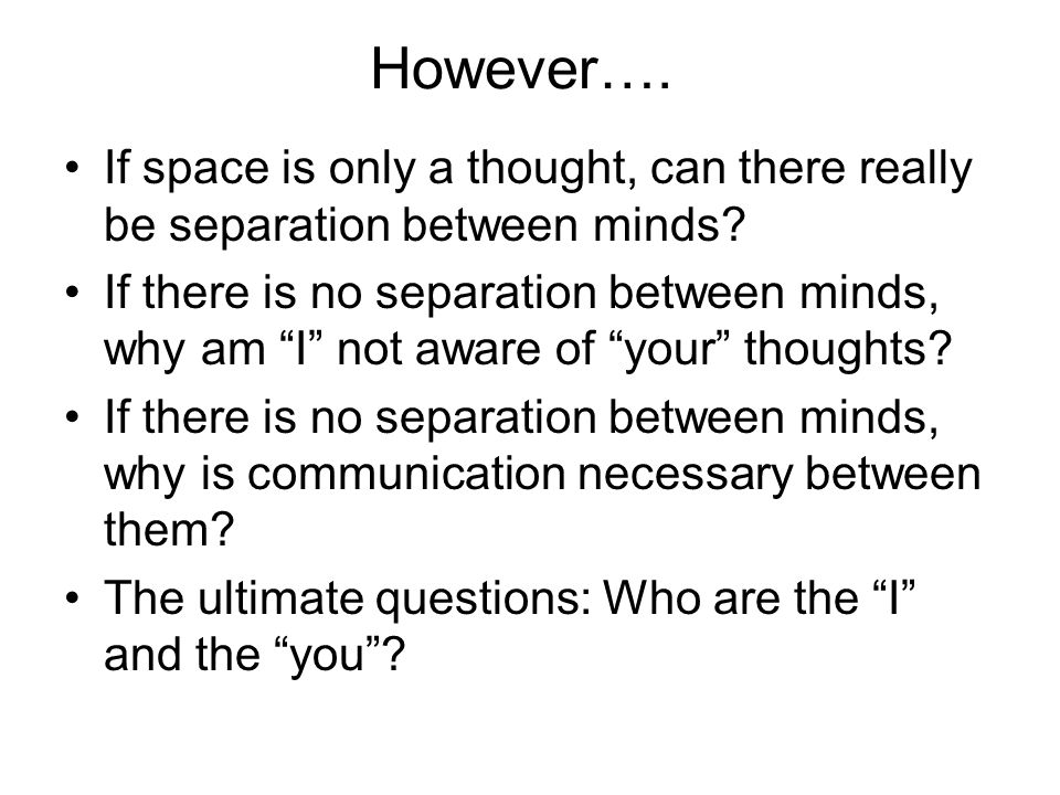 However…. If space is only a thought, can there really be separation between minds