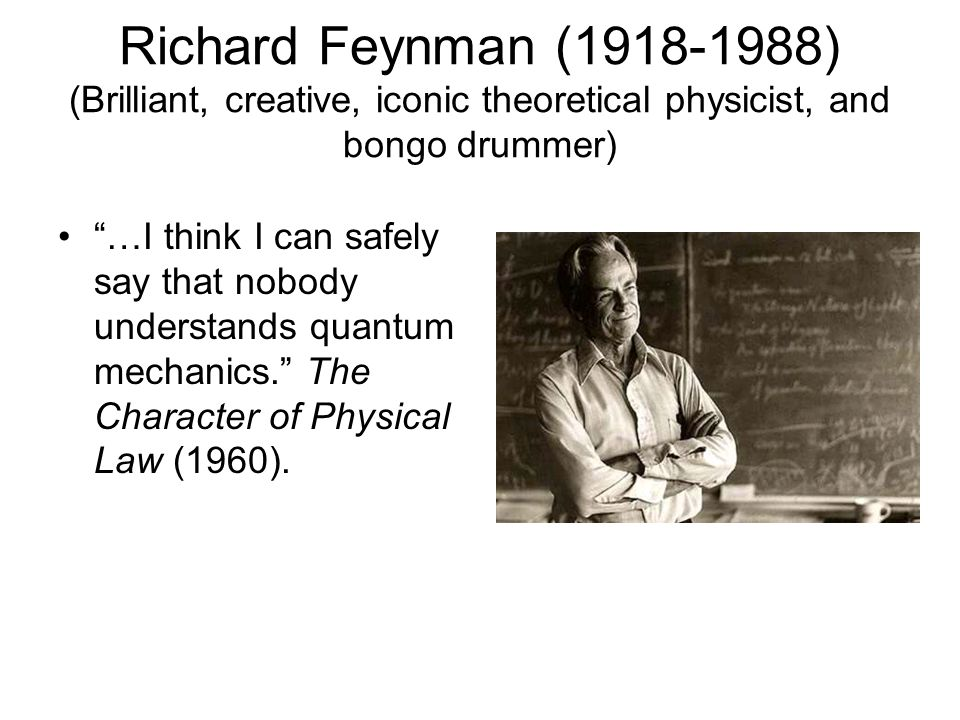 Richard Feynman (1918-1988) (Brilliant, creative, iconic theoretical physicist, and bongo drummer)