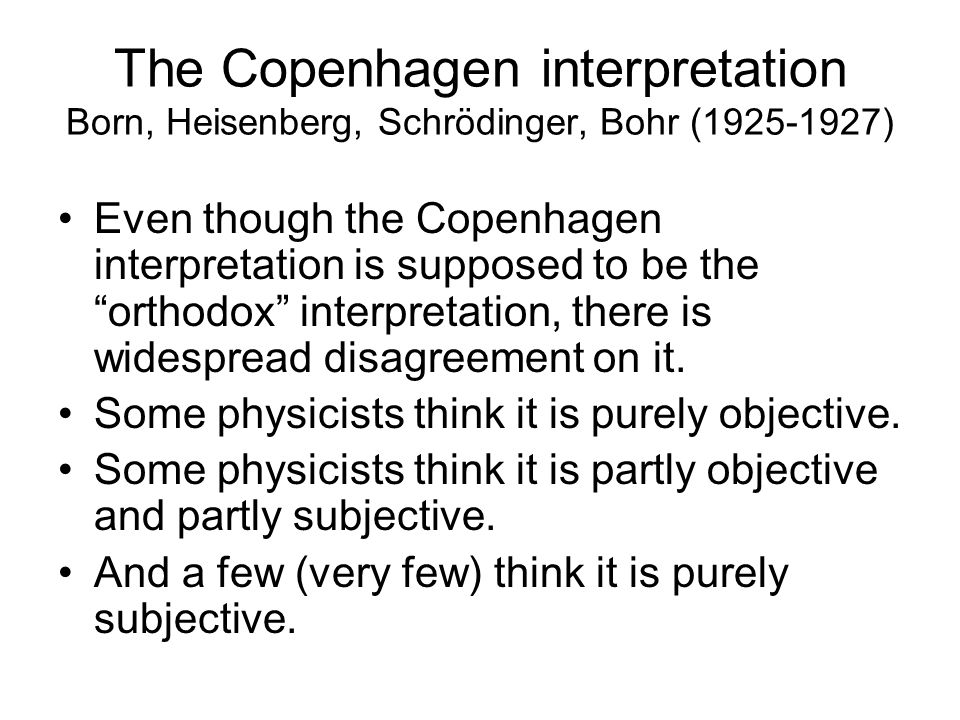 The Copenhagen interpretation Born, Heisenberg, Schrödinger, Bohr (1925-1927)