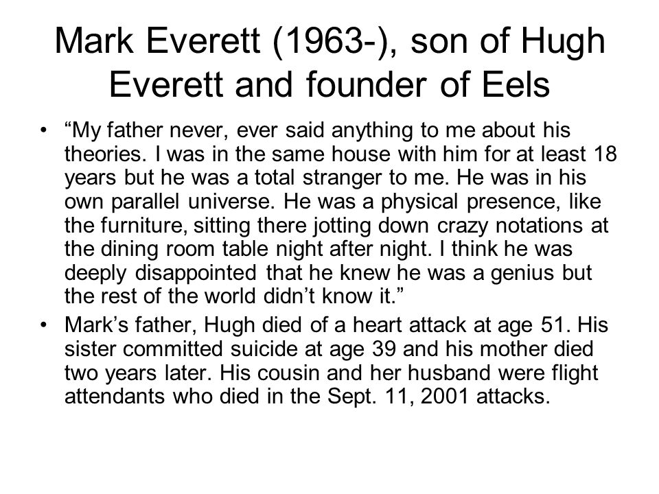Mark Everett (1963-), son of Hugh Everett and founder of Eels