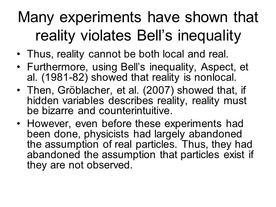 Many experiments have shown that reality violates Bell's inequality