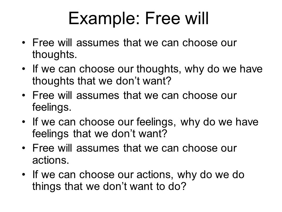 Example: Free will Free will assumes that we can choose our thoughts.