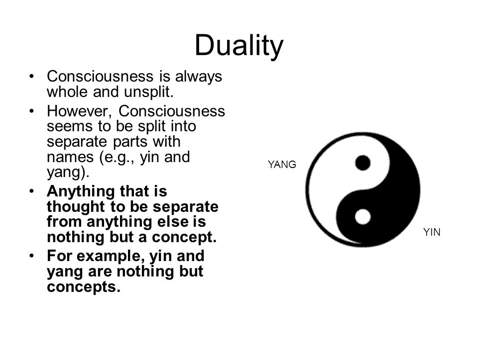 Duality Consciousness is always whole and unsplit.