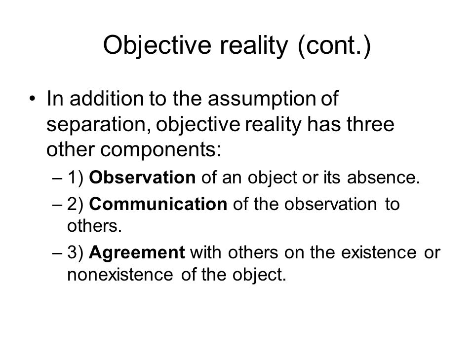Objective reality (cont.)