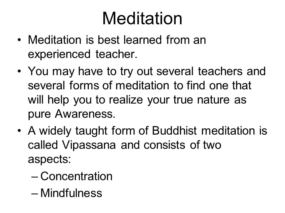 Meditation Meditation is best learned from an experienced teacher.