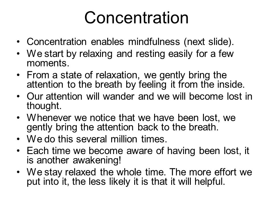 Concentration Concentration enables mindfulness (next slide).