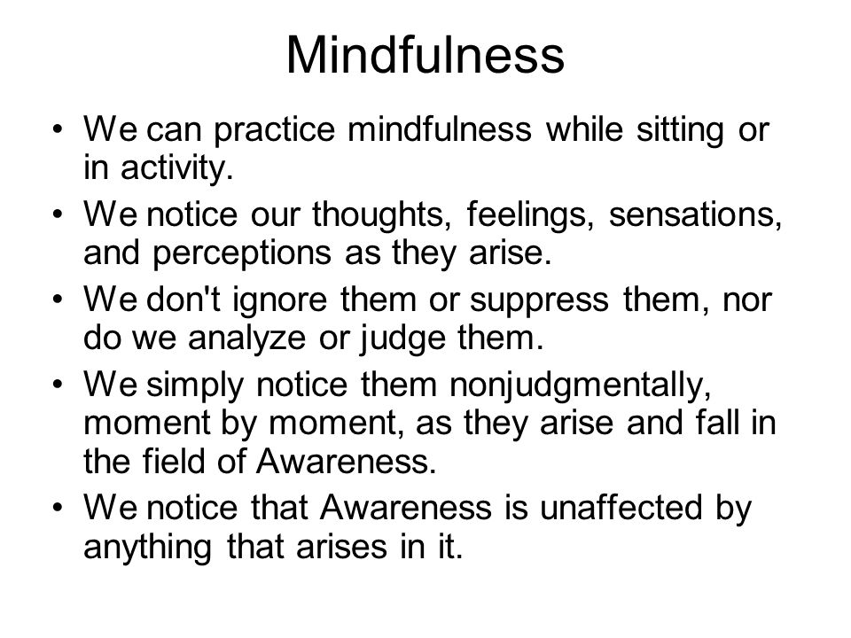 Mindfulness We can practice mindfulness while sitting or in activity.