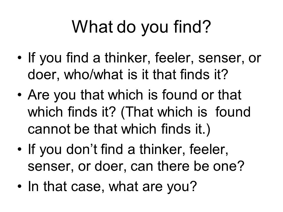 What do you find If you find a thinker, feeler, senser, or doer, who/what is it that finds it