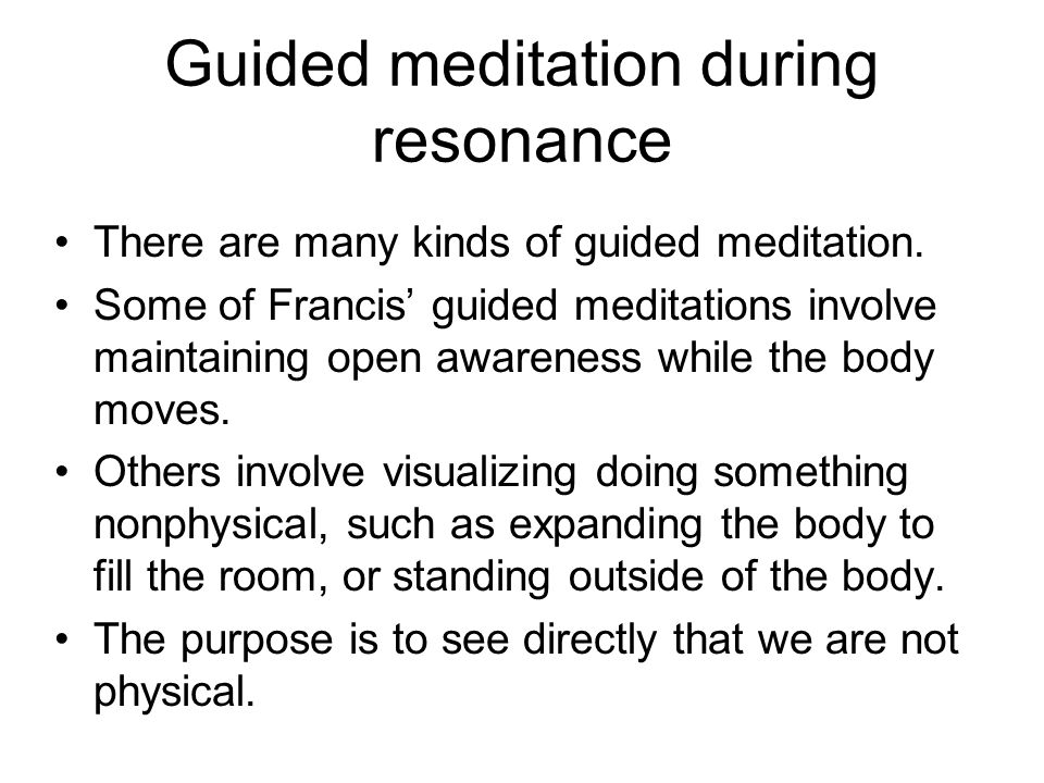 Guided meditation during resonance