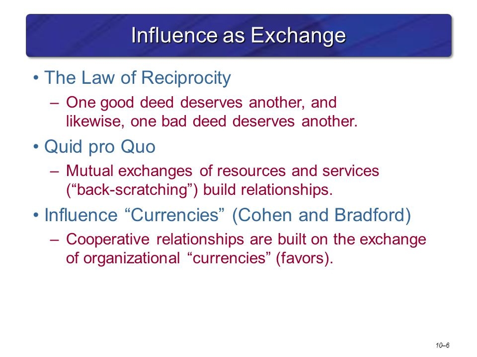 Influence as Exchange The Law of Reciprocity Quid pro Quo