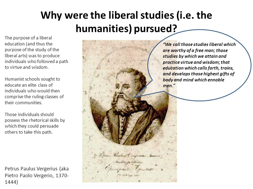 Why were the liberal studies (i.e. the humanities) pursued