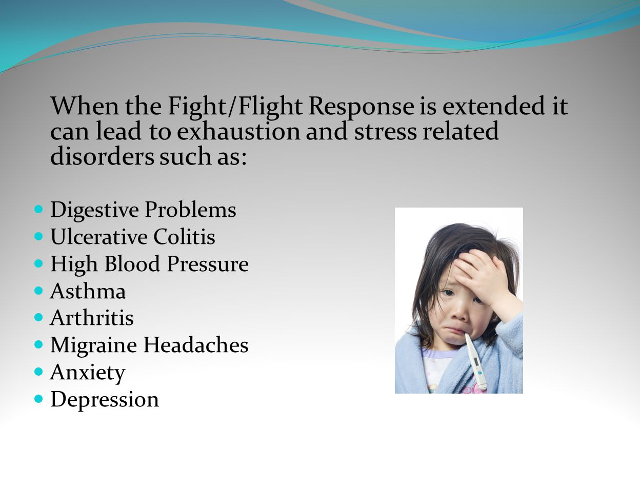 When the Fight/Flight Response is extended it can lead to exhaustion and stress related disorders such as:
