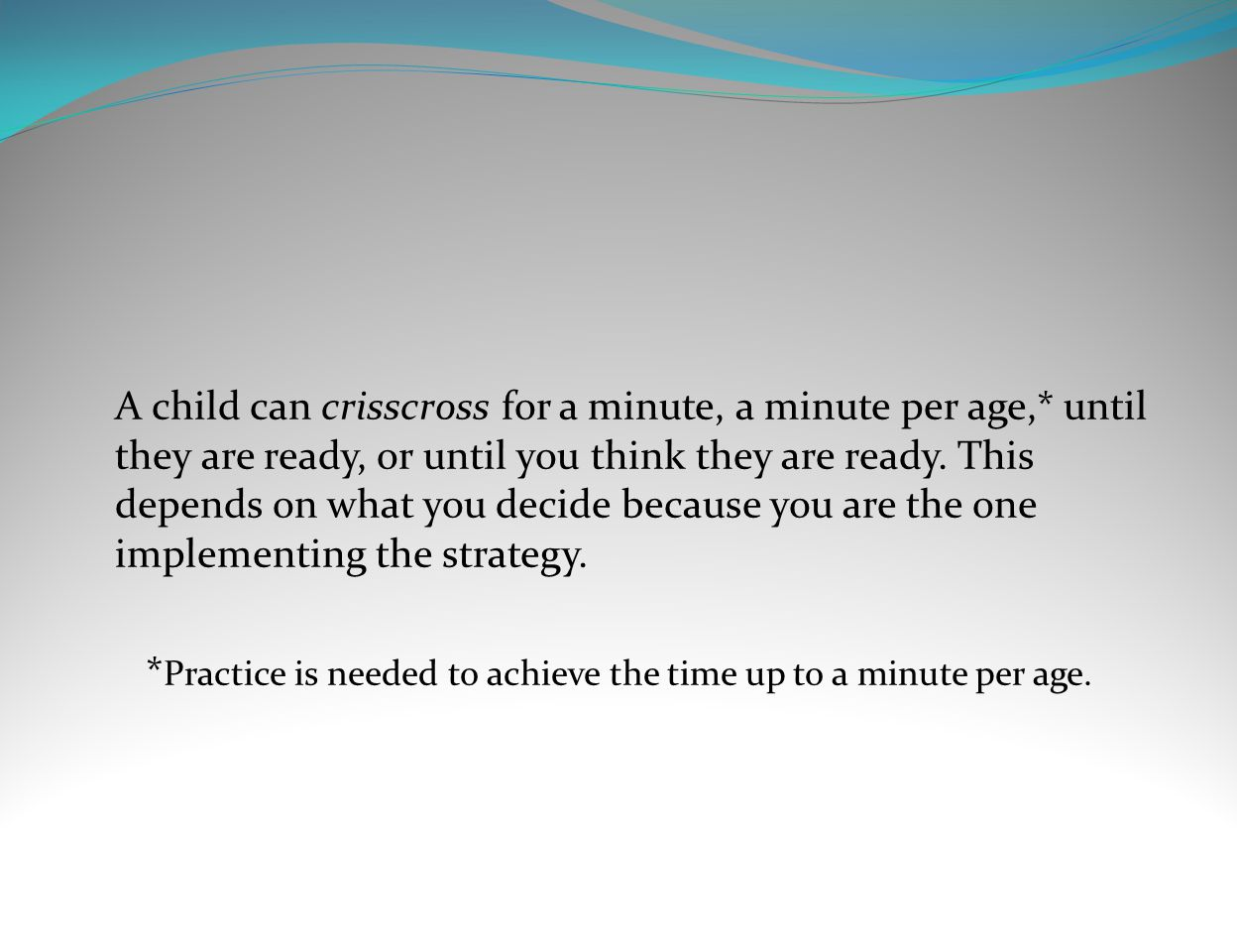 *Practice is needed to achieve the time up to a minute per age.