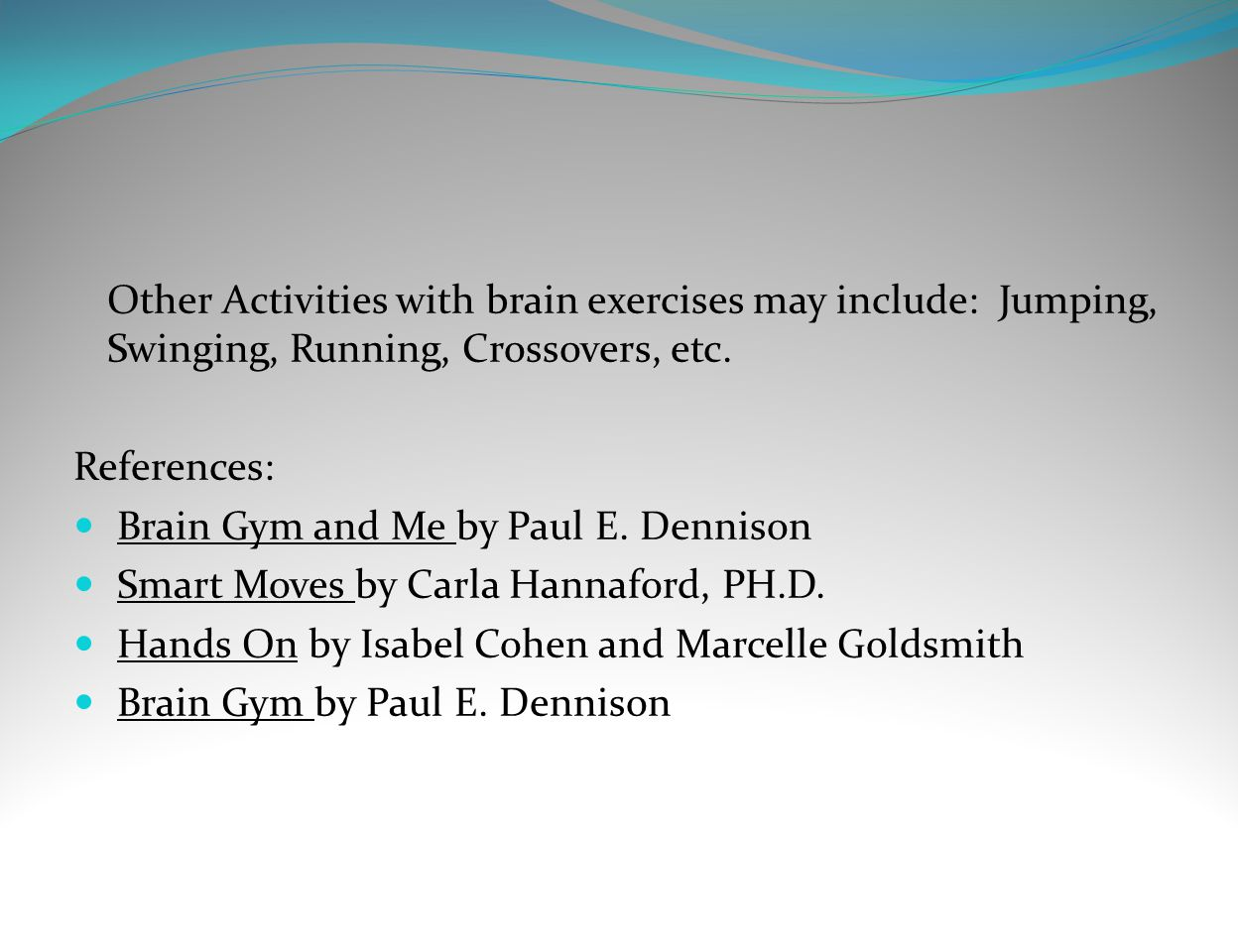Other Activities with brain exercises may include: Jumping, Swinging, Running, Crossovers, etc.