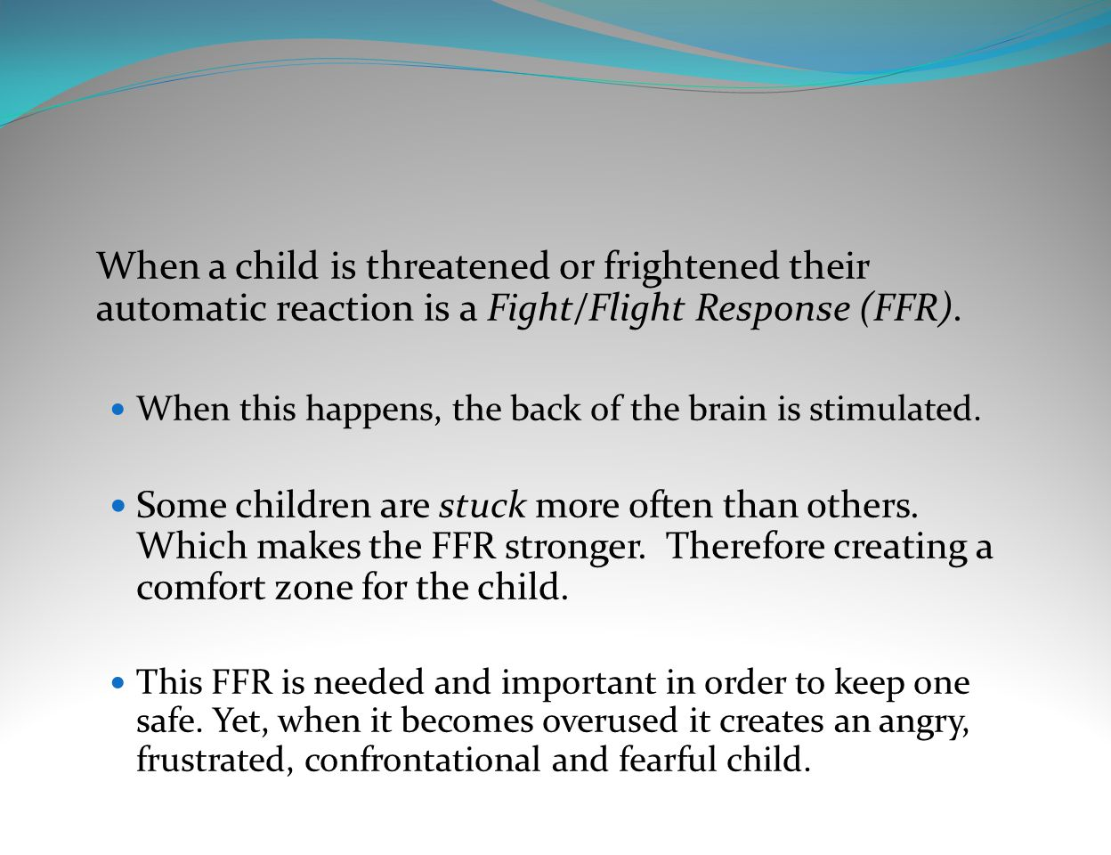 When a child is threatened or frightened their automatic reaction is a Fight/Flight Response (FFR).