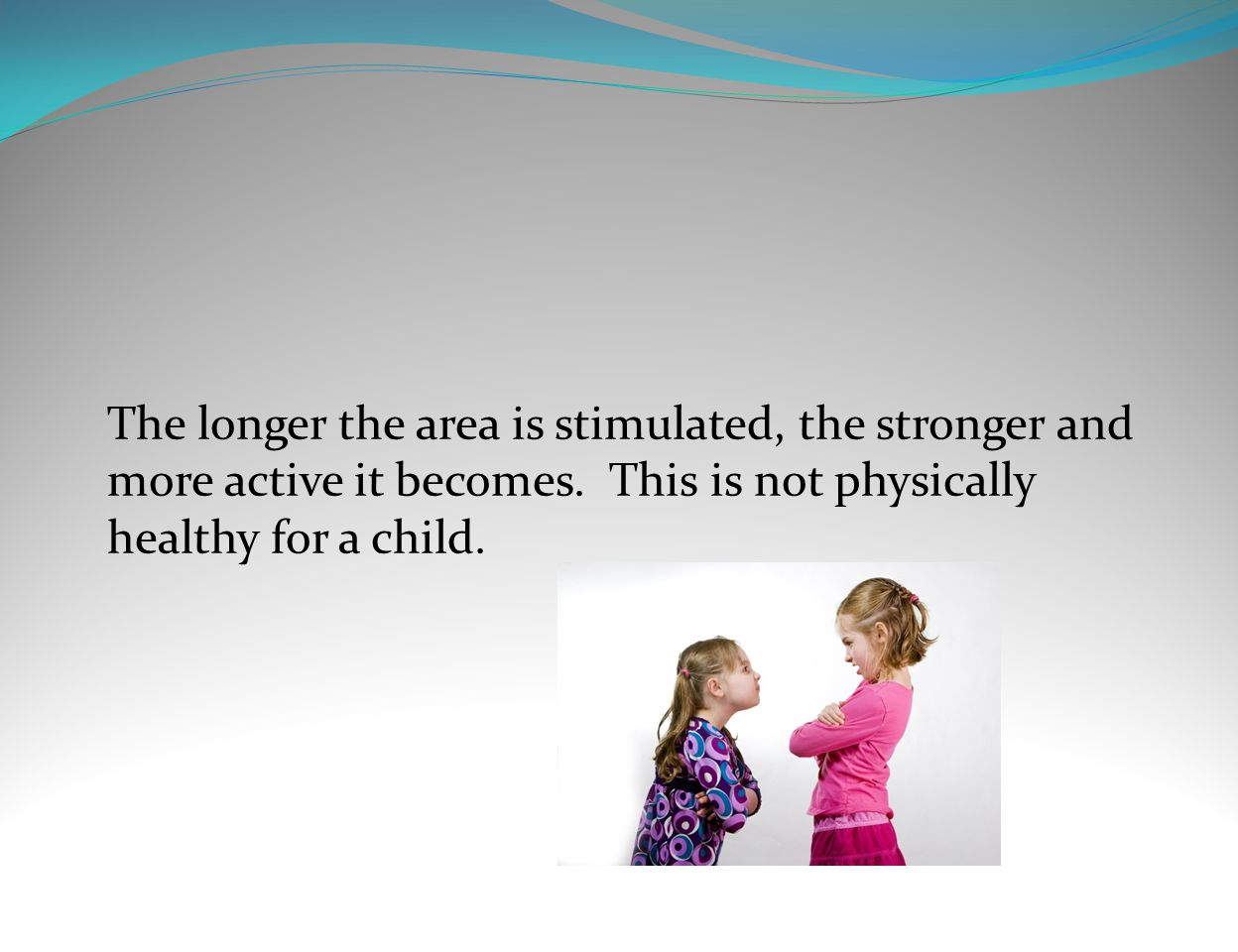 The longer the area is stimulated, the stronger and more active it becomes.