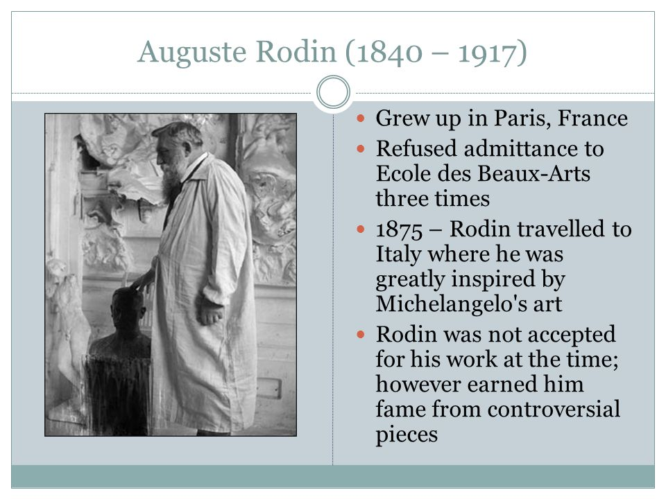 Auguste Rodin (1840 – 1917) Grew up in Paris, France